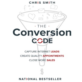 The Conversion Code: Capture Internet Leads, Create Quality Appointments, Close More Sales (Unabridged) - Chris Smith mp3 listen download