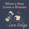 When a Man Loves a Woman - Love Songs