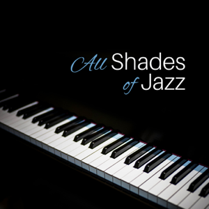 Jazz Erotic Lounge Collective - All Shades of Jazz – Classic Jazz Music for Erotic Moments, Sensual Piano Sounds for Massage or Making Love, Instrumental Background Music for Lovers