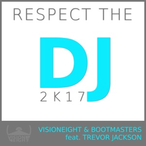 Visioneight & Bootmasters - Respect the DJ 2k17 feat. Trevor Jackson