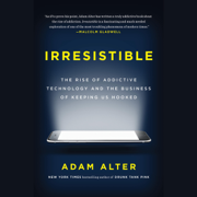 Download Irresistible: The Rise of Addictive Technology and the Business of Keeping Us Hooked (Unabridged) Audio Book