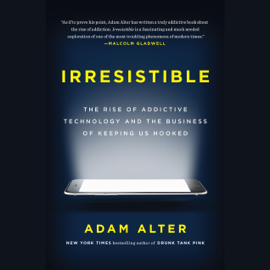 Irresistible: The Rise of Addictive Technology and the Business of Keeping Us Hooked (Unabridged) audiobook