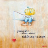 Pumpkin - Shifting Things
