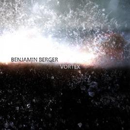 Vortex - EP by Benjamin Berger on Apple Music
