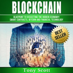 Blockchain: Blueprint to Dissecting the Hidden Economy! Smart Contracts, Bitcoin and Financial Technology (Unabridged)