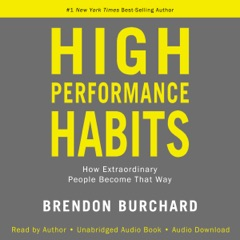 High Performance Habits: How Extraordinary People Become That Way (Unabridged)