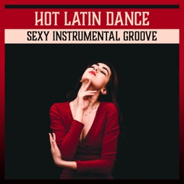 Hot Latin Dance - Sexy Instrumental Groove, Chill Lounge