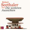 Robert Seethaler - Die weiteren Aussichten bild