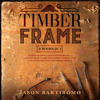 Jason Bartiromo - Timber Frame: 2 Books in 1: Timber Framing and Woodworking. A Step-by-Step Guide to Understanding Tips and Techniques on the Wood World (Unabridged)  artwork