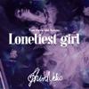 ShiroNeko - Loneliest Girl (From