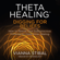 Vianna Stibal - ThetaHealing®: Digging for Beliefs: How to Rewire Your Subconscious Thinking for Deep Inner Healing (Unabridged)
