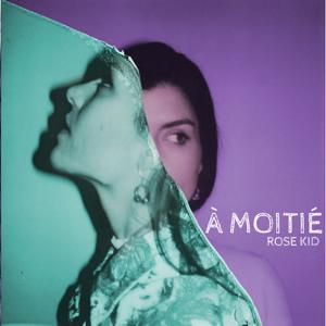 Rose Kid - À Moitié
