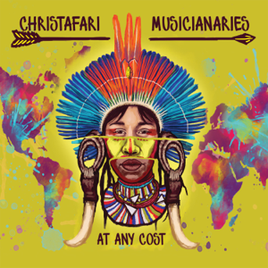 Christafari - Musicianaries: At Any Cost