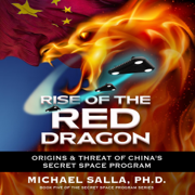 Rise of the Red Dragon: Origins & Threat of China's Secret Space Program: Secret Space Programs, Book 5 (Unabridged)