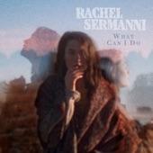Rachel Sermanni - What Can I Do