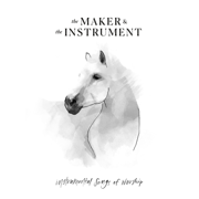 Instrumental Songs of Worship - The Maker & The Instrument
