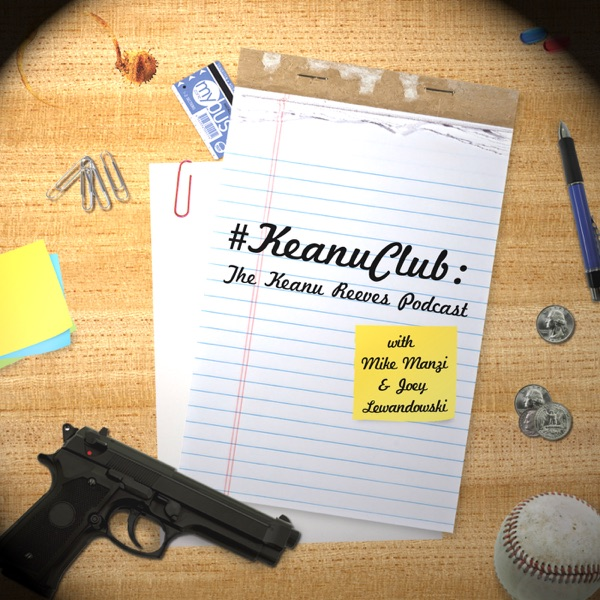 #KeanuClub: The Keanu Reeves Podcast