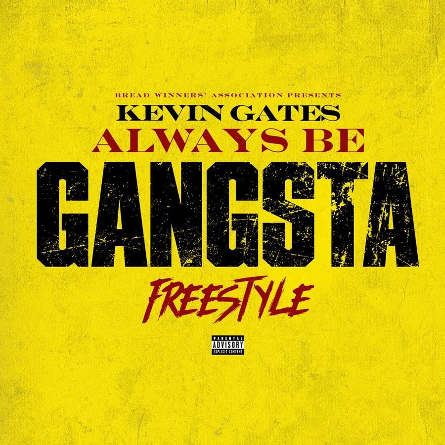 Kevin Gates - Always Be Gangsta Freestyle - Single