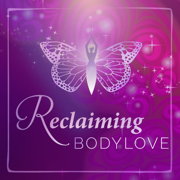 Reclaiming BodyLove: Heal Your Relationship with Food, Your Body, and Yourself
