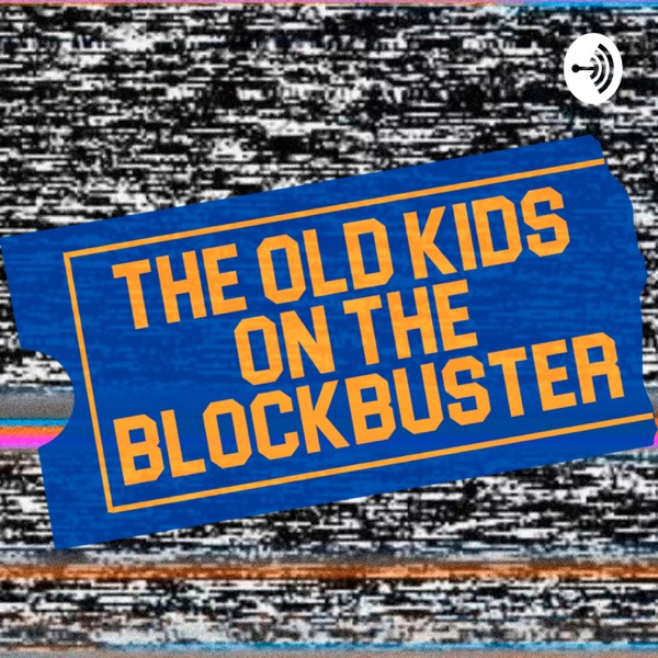 The Old Kids On The Blockbuster