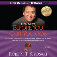 Rich Dad's Before You Quit Your Job: 10 Real-Life Lessons Every Entrepreneur Should Know About Building a Multimillion-Dollar Business  (Unabridged)