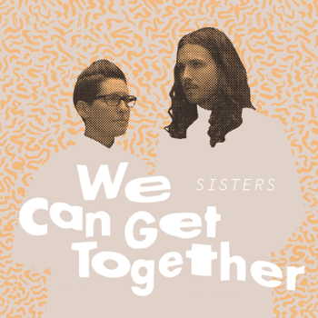 We Can Get Together  EP SISTERS album songs, reviews, credits