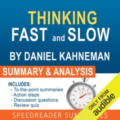 Thinking Fast and Slow, by Daniel Kahneman: An Action Steps Summary and Analysis (Unabridged)