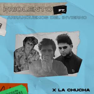 FrioLento - X la Chucha feat. Arranquemos del Invierno
