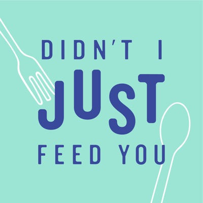 Didn't I Just Feed You
