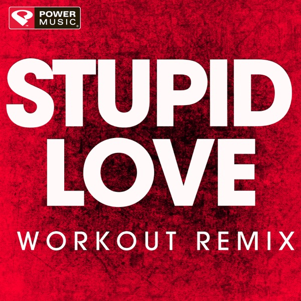 Stupid Love (Workout Remix) - Single