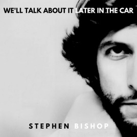 NEW! ((NEW)) Stephen Bishop - We'll Talk About It Later In the Car