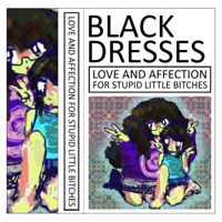 Black Dresses - Love and Affection For Stupid Little Bitches artwork
