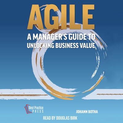 Agile: A Manager's Guide to Unlocking Business Value (Unabridged)