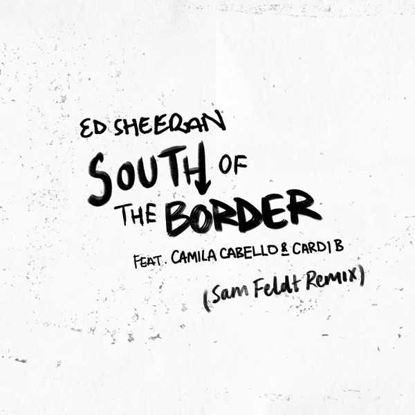 South of the Border (feat. Camila Cabello & Cardi B) [Sam Feldt Remix] - Single