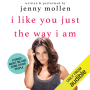 I Like You Just the Way I Am: Stories About Me and Some Other People (Unabridged)