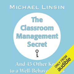 The Classroom Management Secret: And 45 Other Keys to a Well-Behaved Class (Unabridged)