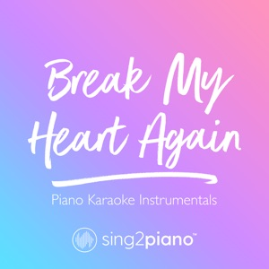 Sing2Piano - Break My Heart Again (Originally Performed by Finneas)