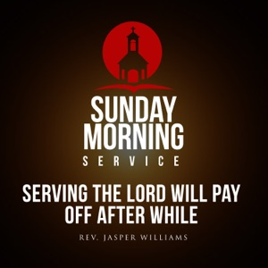 Rev. Jasper Williams, Jr. - Sunday Morning Service: Serving the Lord Will Pay Off After While Intro feat. The Georgia Mass Choir