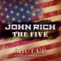 Album Shut up About Politics (feat. The Five) - John Rich