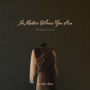 Us The Duo - No Matter Where You Are (Wedding Version)