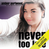 Amber Portwood - Never Too Late (Unabridged)  artwork