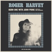 Roger Harvey - Burn One With John Prine