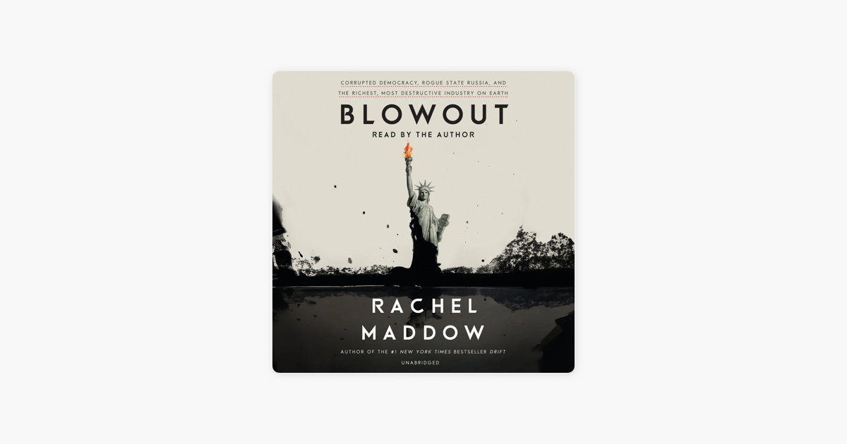 Blowout: Corrupted Democracy, Rogue State Russia, and the Richest, Most Destructive  Industry on Earth (Unabridged) - Rachel Maddow