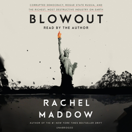 Blowout: Corrupted Democracy, Rogue State Russia, and the Richest, Most Destructive Industry on Earth (Unabridged) - Rachel Maddow MP3 Download