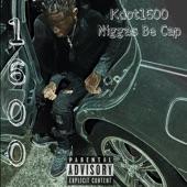 Kdot1600 - Niggas Be Cap