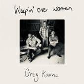 Greg Kavna - Weepin' over Women