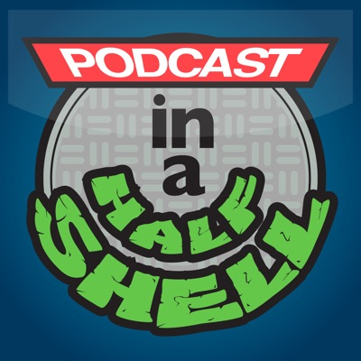 Podcast In A Half Shell