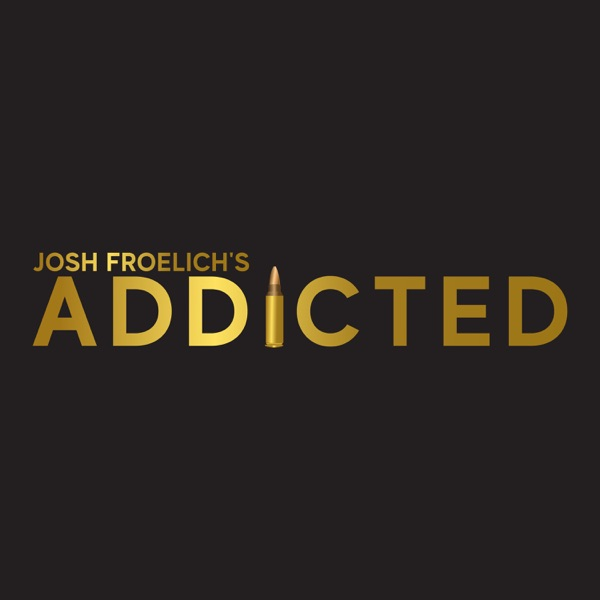 Josh Froelich's Addicted