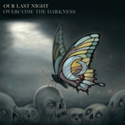 Overcome the Darkness - Our Last Night - Our Last Night