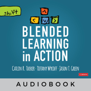 Blended Learning in Action: A Practical Guide Toward Sustainable Change (Corwin Teaching Essentials) (Unabridged)